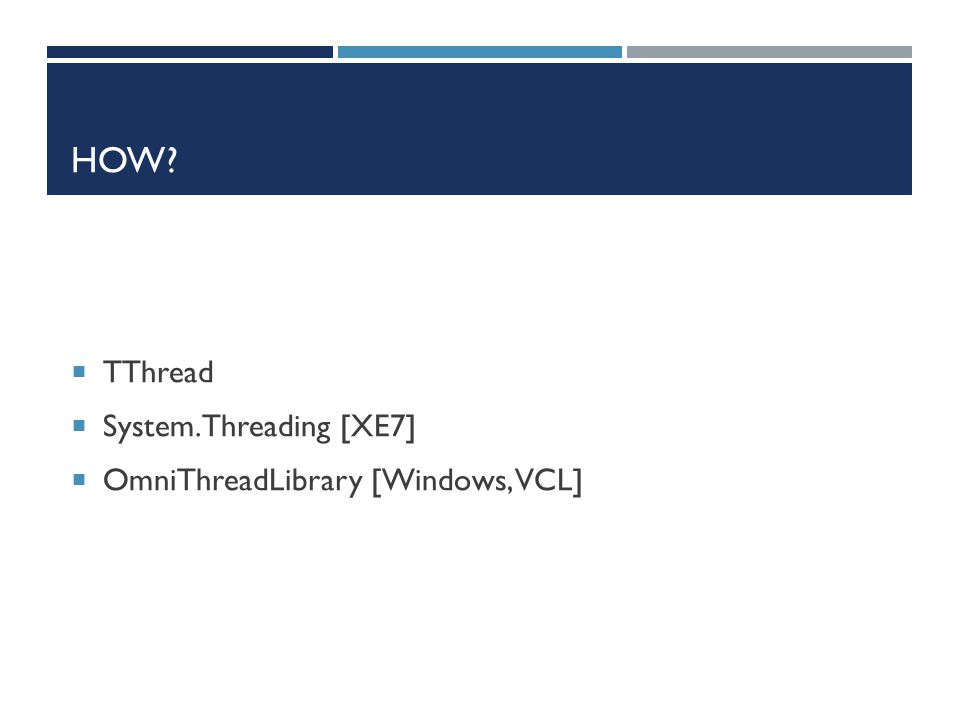How TThread System.Threading [XE7] OmniThreadLibrary [Windows, VCL]